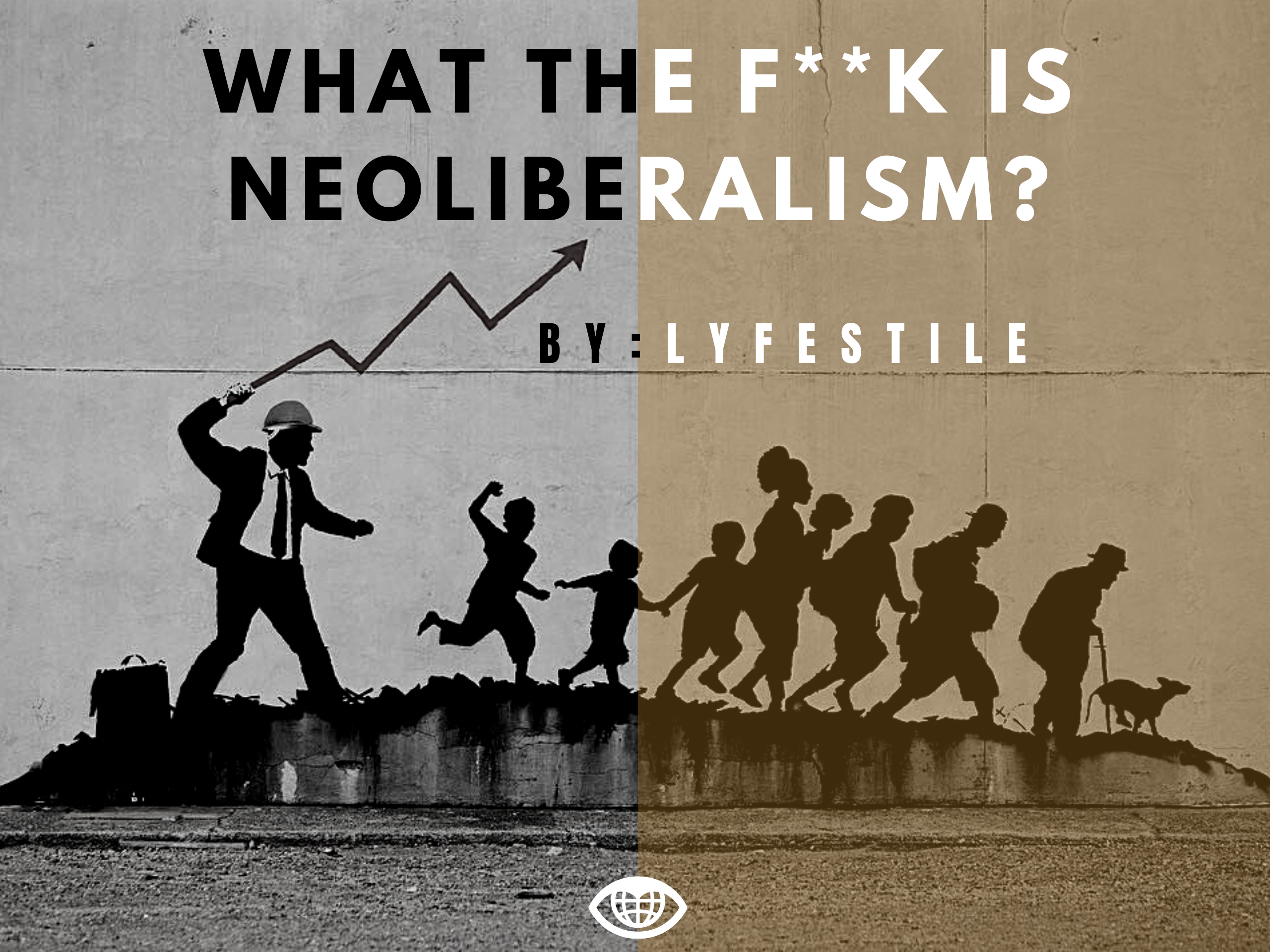 WHAT THE F**K IS NEOLIBERALISM?